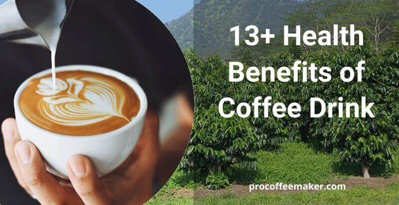 13+ Health Benefits of Coffee Drink