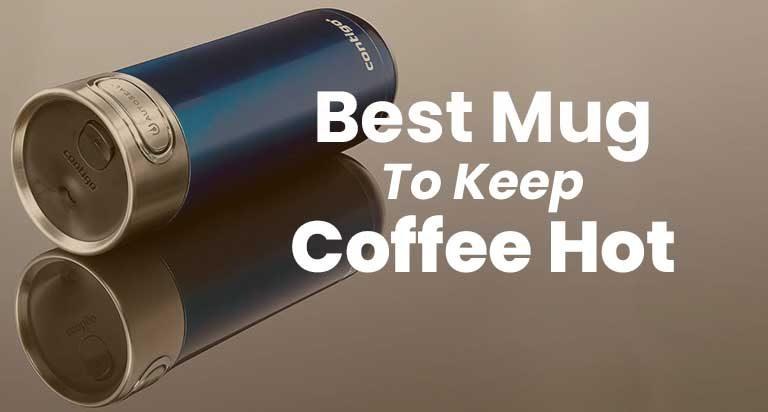 9 Best Mug To Keep Coffee Hot