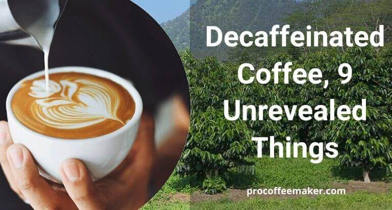 Decaffeinated Coffee   9 Unrevealed Things