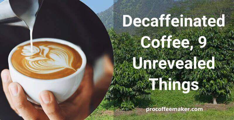 Decaffeinated Coffee, 9 Unrevealed Things