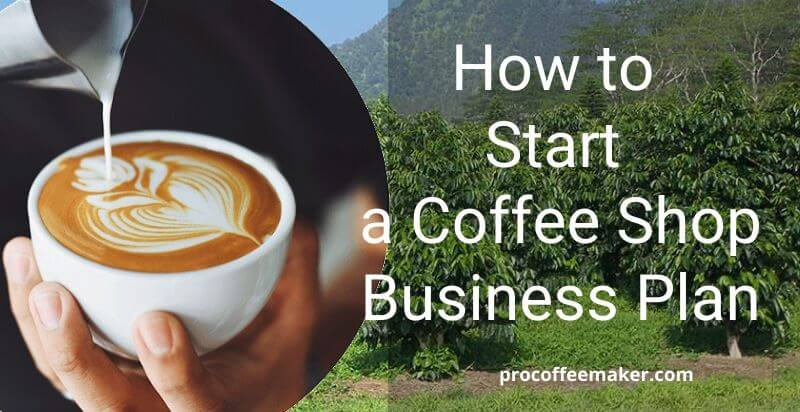 How to Start a Coffee Shop Business Plan?