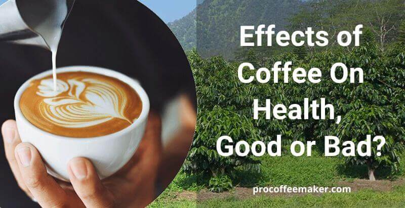 Effects of Coffee On Health, Good or Bad