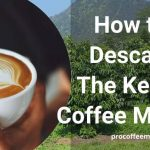 How to Descale The Keurig Coffee Maker