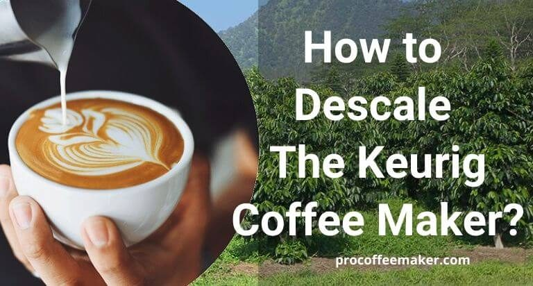 How to Descale The Keurig Coffee Maker?