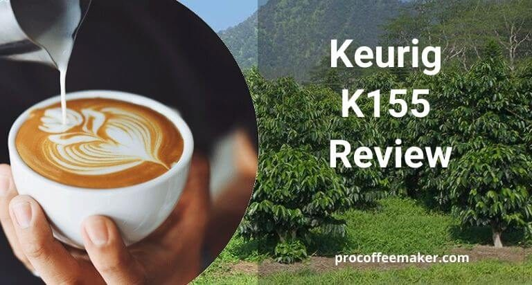 Keurig K155 Review For Best Experience