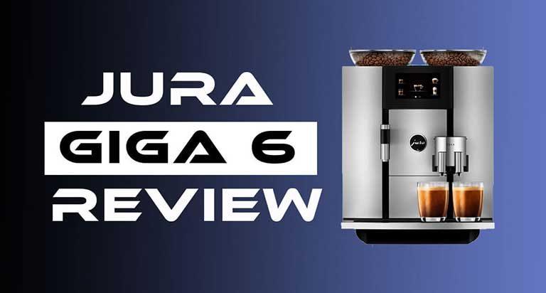Best Jura Giga 6 Review For 2021
