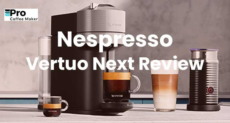Nespresso Vertuo Next Review In 2021   Top of The Best